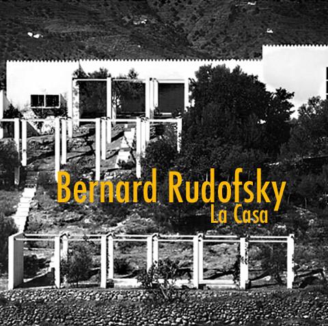 La Casa. Bernard Rudofsky