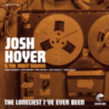 Josh Hoyer & The Macy Sounds - The Loneliest I've Ever Been - Color Red Music