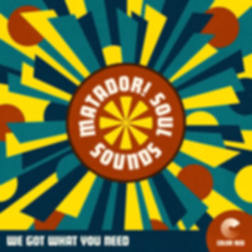Matador! Soul Sounds - We Got What You Need - Color Red Music