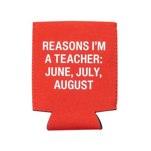 Reasons I'm A Teacher Can Koozie