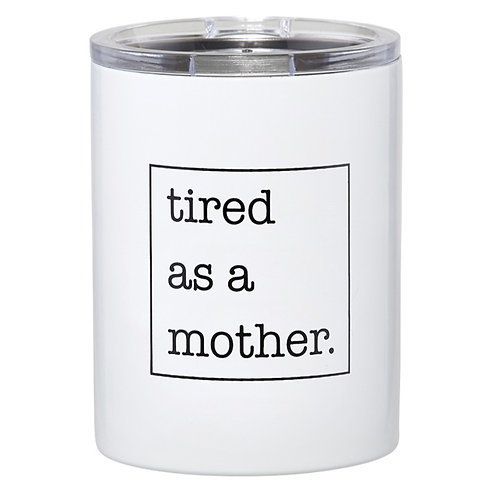 Tired As A Mother Travel Tumbler