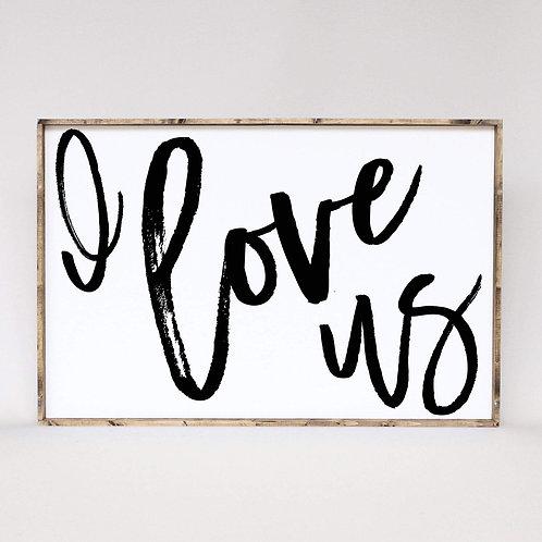 William Rae I Love Us Wood Sign