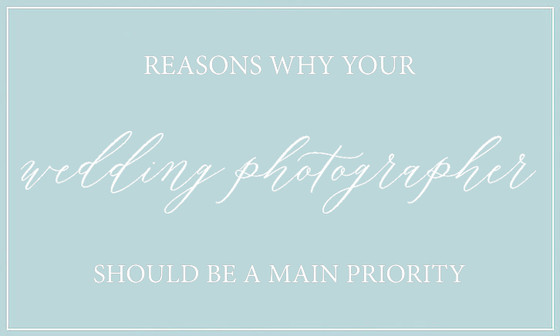 Reasons why your wedding photographer should be a main priority