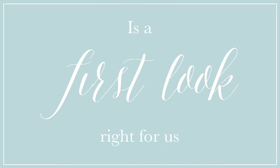 Is a first look right for you?