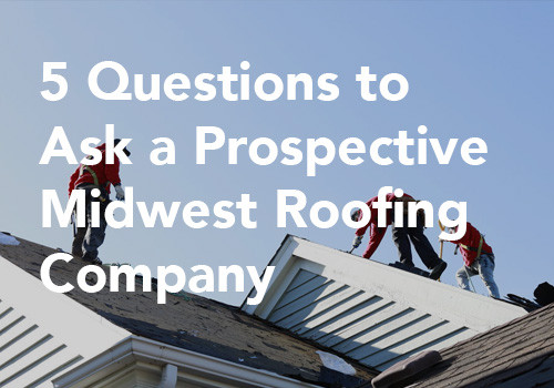 5 Questions to Ask a Prospective Midwest Roofing Company