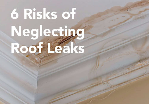 6 Risks of Neglecting Roof Leaks