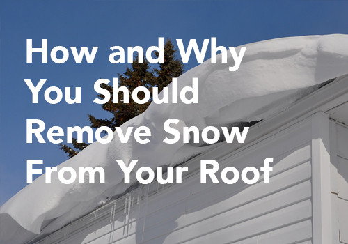 How and Why You Should Remove Snow From Your Roof