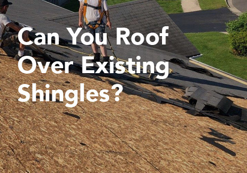 Can You Roof Over Existing Shingles?