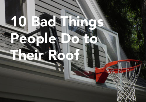 10 Bad Things People Do to Their Roof
