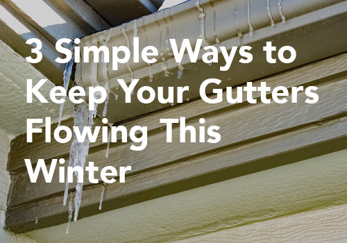3 Simple Ways to Keep Your Gutters Flowing This Winter
