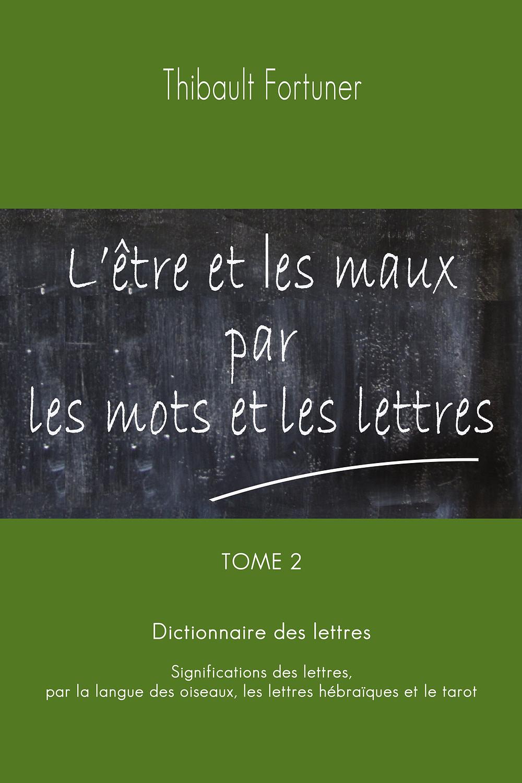 L'être et les maux par les mots et les lettres, langue des oiseaux tome 2