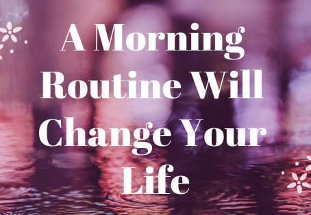 A Morning Routine Will Change Your Life
