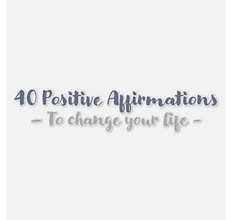 40 Positive Affirmations to change your life