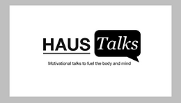 HAUS Talks : Motivational Talks To Fuel The Body And Mind