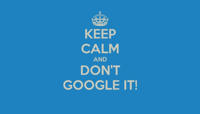 keep calm and don't google it