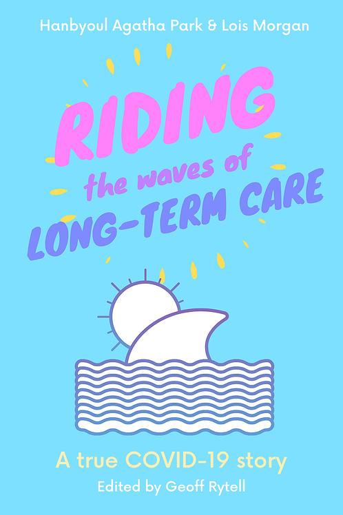 Riding the Waves of Long-Term Care: A true COVID-19 story