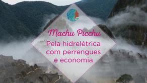 Machu Picchu - pela hidrelétrica com perrengues e economia