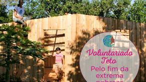 Teto – voluntariado pelo fim da extrema pobreza