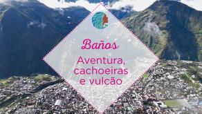 Baños – Aventura, cachoeiras e vulcão