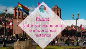Cusco – natureza exuberante e importância histórica