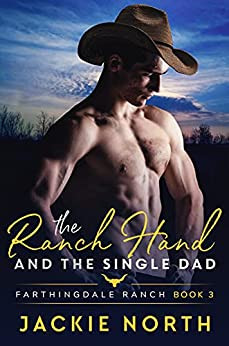 The Ranch Hand and the Single Dad (Farthingdale Ranch #3) by Jackie North