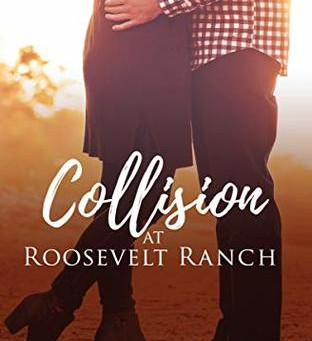 Collision at Roosevelt Ranch (Roosevelt Ranch #3) by Elise Faber