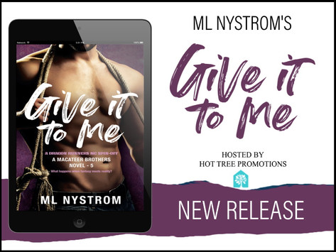 Tour & #Giveaway - Give It To Me (MacAteer Brothers #5) by M.L. Nystrom
