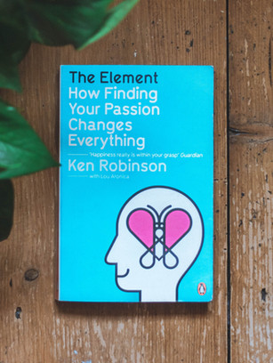 THE ELEMENT: HOW FINDING YOUR PASSION CHANGES EVERYTHING - SIR KEN ROBINSON   BOOK REVIEW