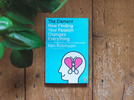 THE ELEMENT: HOW FINDING YOUR PASSION CHANGES EVERYTHING - SIR KEN ROBINSON | BOOK REVIEW