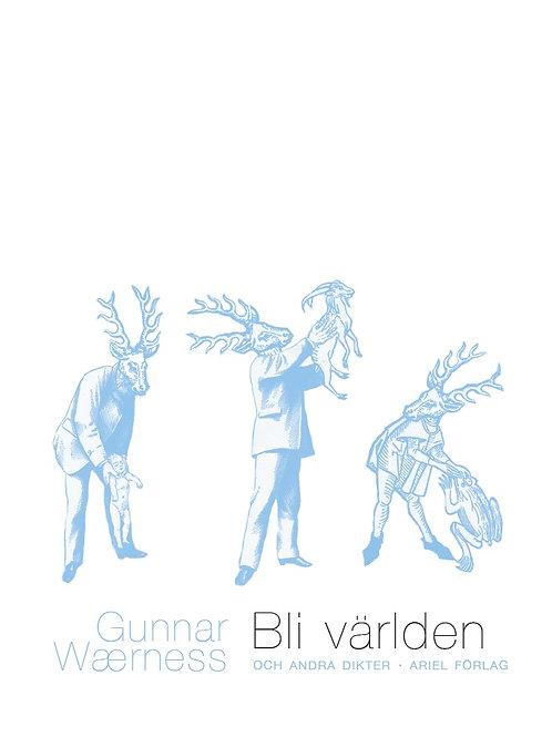 Gunnar Wærness  |  Bli världen och andra dikter