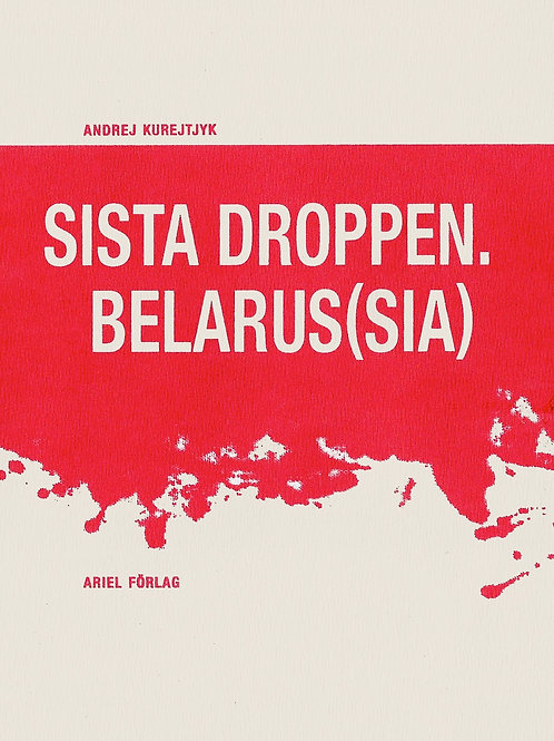 Andrej Kurejtjyk | Sista droppen. Belarus(sia)