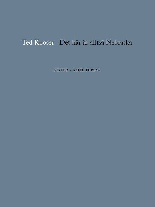 Ted Kooser  |  Det här är alltså Nebraska