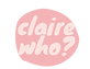 Claire%20who%3F_edited.png