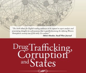 """""""Drug Trafficking, Corruption and States: How Iliicit Networks Shaped Institutions in Colombia, Guat"""