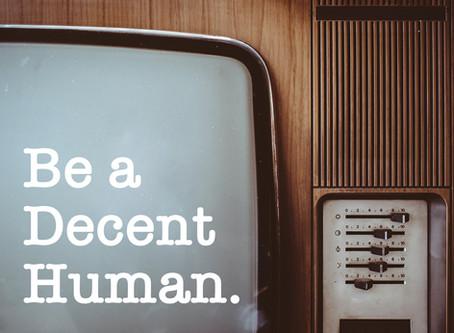 Be a Decent Human.