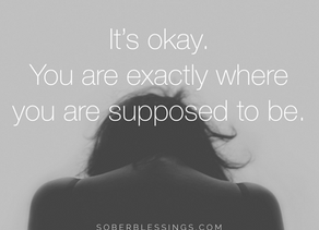"""""""It's okay.  You are exactly where you are supposed to be."""""""