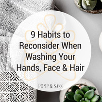9 Habits to Reconsider When Washing Your Hands, Face, and Hair