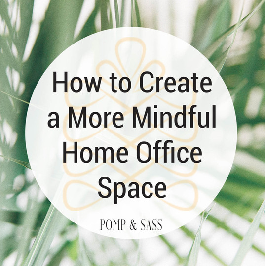 How to Create a More Mindful Home Office Space
