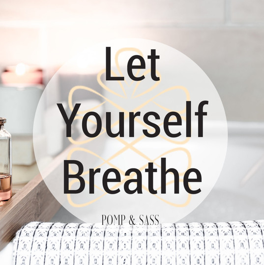 Let Yourself Breathe