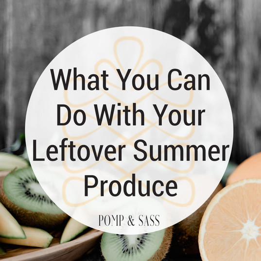 What You Can Do With Your Leftover Summer Produce