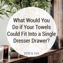 What Would You Do If Your Towels Could Fit Into a Single Dresser Drawer?