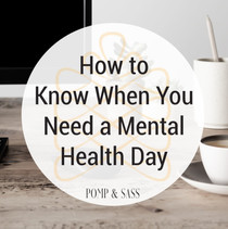 How to Know When You Need a Mental Health Day