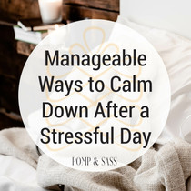 Manageable Ways to Calm Down After a Stressful Day