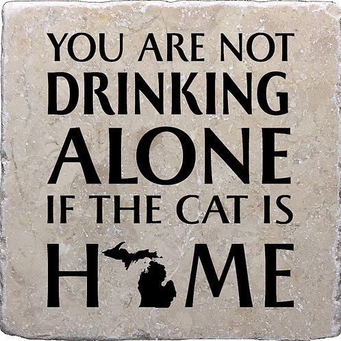 You Are Not Drinking Alone if the Cat is Home Michigan Coaster