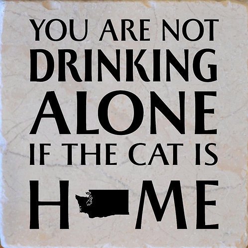 You Are Not Drinking Alone if the Cat is Home Washington Coaster