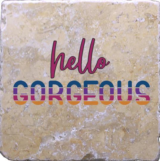 HELLO GORGEOUS COASTER.JPG