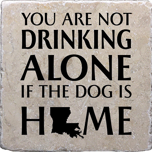 You Are Not Drinking Alone if the Dog is Home Louisiana Coaster