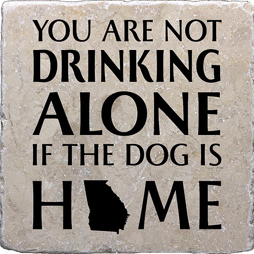 You Are Not Drinking Alone if the Dog is Home Georgia Coaster