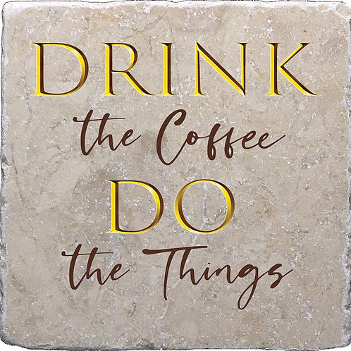 Drink the Coffee Do the Things Coaster