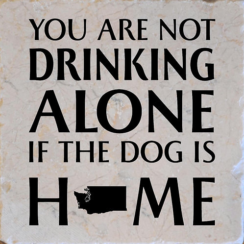 You Are Not Drinking Alone if the Dog is Home Washington Coaster